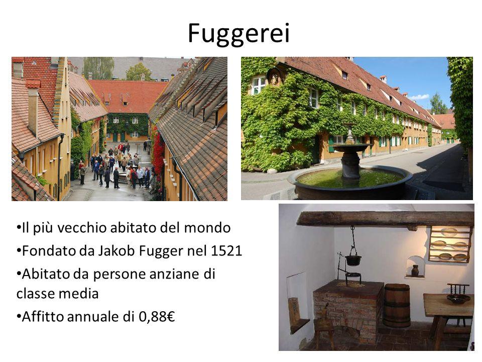 Fuggerei Il più vecchio abitato del mondo Fondato da Jakob Fugger nel 1521 Abitato da persone anziane di classe media Affitto annuale di 0,88