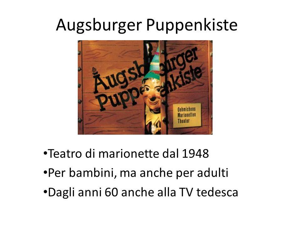 Augsburger Puppenkiste Teatro di marionette dal 1948 Per bambini, ma anche per adulti Dagli anni 60 anche alla TV tedesca