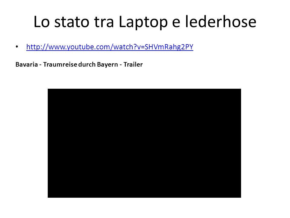 Lo stato tra Laptop e lederhose http://www.youtube.com/watch?v=SHVmRahg2PY Bavaria - Traumreise durch Bayern - Trailer