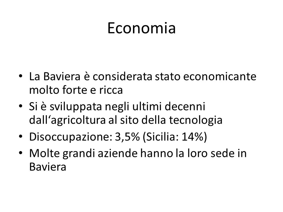 Economia La Baviera è considerata stato economicante molto forte e ricca Si è sviluppata negli ultimi decenni dallagricoltura al sito della tecnologia