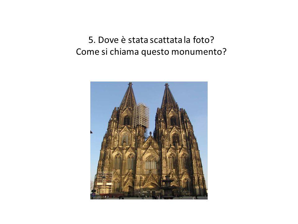 5. Dove è stata scattata la foto? Come si chiama questo monumento?