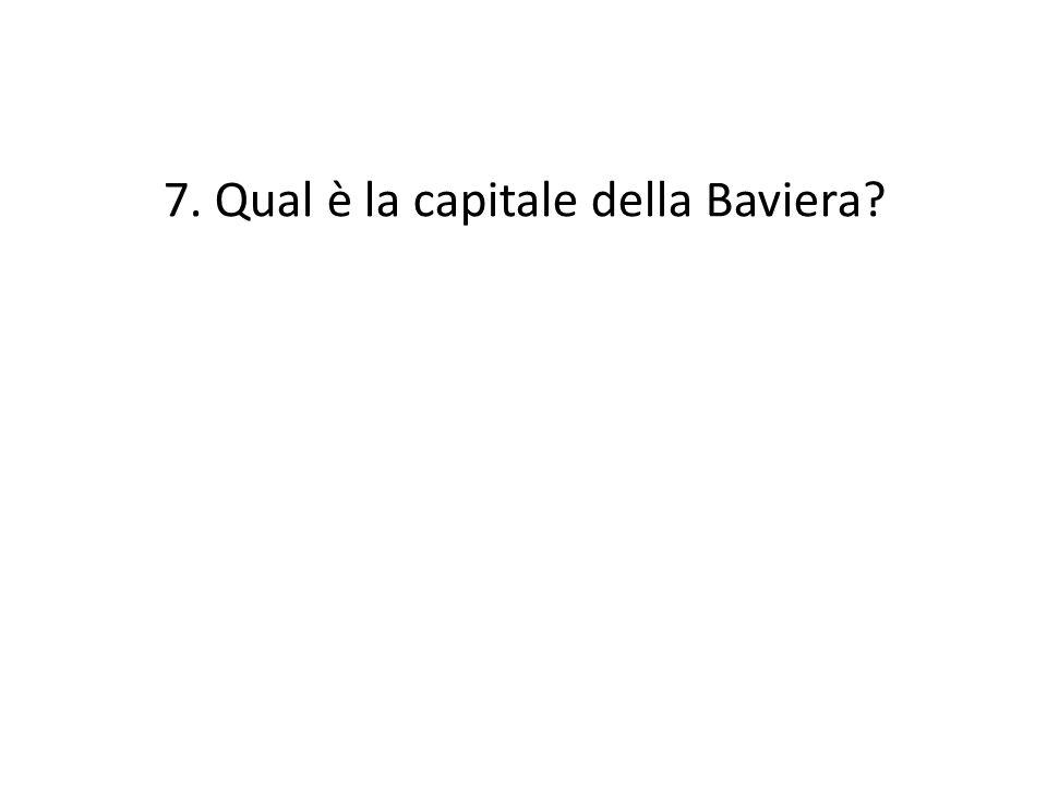 7. Qual è la capitale della Baviera?