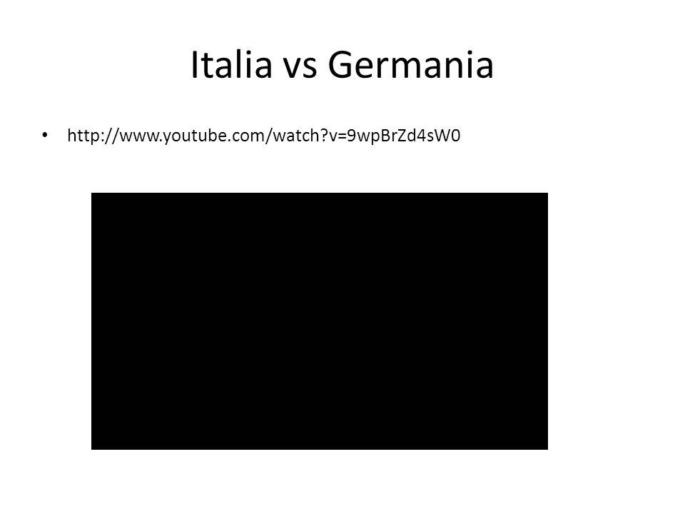 Italia vs Germania http://www.youtube.com/watch?v=9wpBrZd4sW0