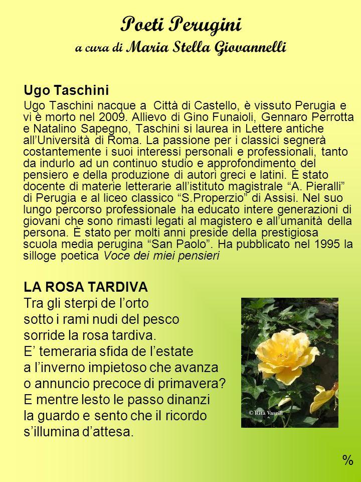 Poeti Perugini a cura di Maria Stella Giovannelli Ugo Taschini Ugo Taschini nacque a Città di Castello, è vissuto Perugia e vi è morto nel 2009.