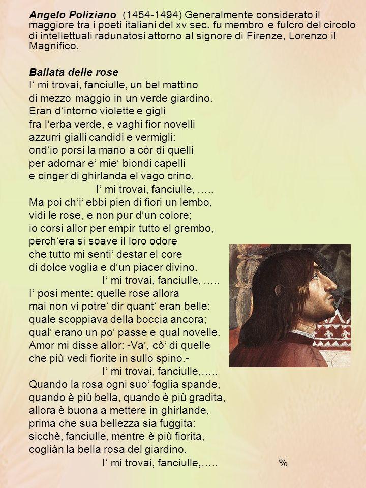 Angelo Poliziano (1454-1494) Generalmente considerato il maggiore tra i poeti italiani del xv sec.