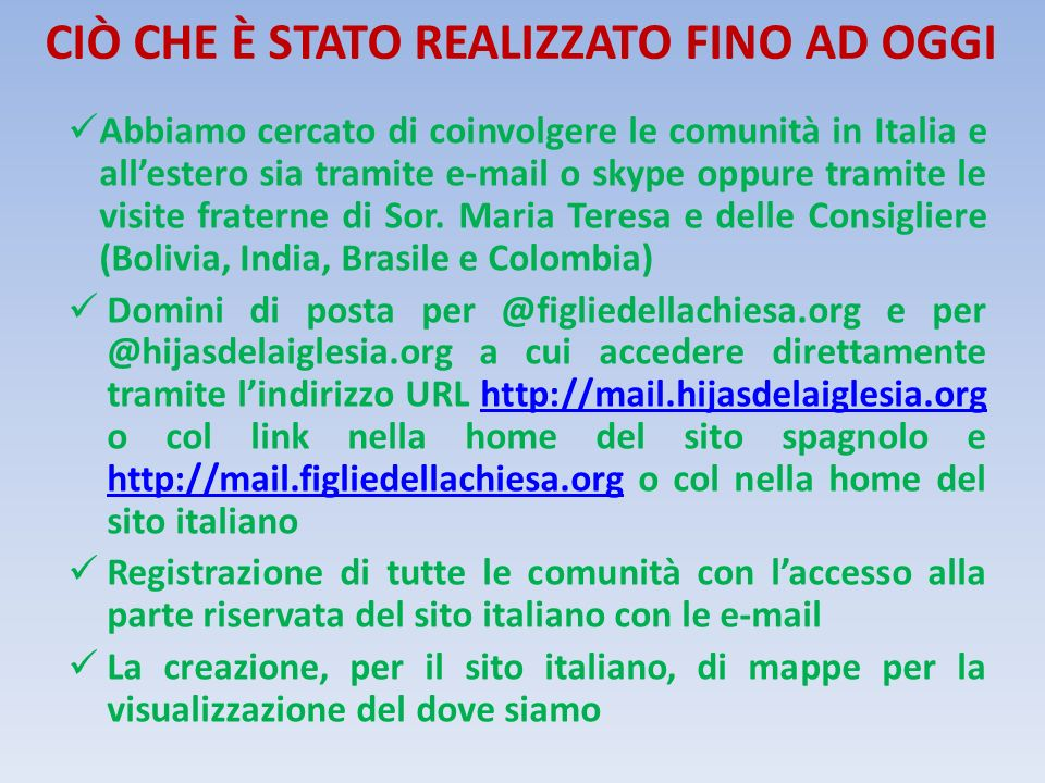 CIÒ CHE È STATO REALIZZATO FINO AD OGGI Abbiamo cercato di coinvolgere le comunità in Italia e allestero sia tramite e-mail o skype oppure tramite le visite fraterne di Sor.