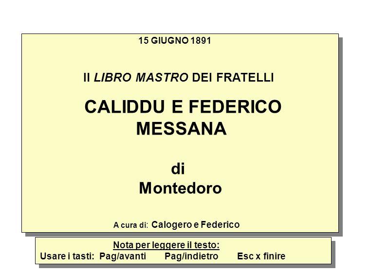 15 GIUGNO 1891 Il LIBRO MASTRO DEI FRATELLI CALIDDU E FEDERICO MESSANA di Montedoro A cura di : Calogero e Federico 15 GIUGNO 1891 Il LIBRO MASTRO DEI