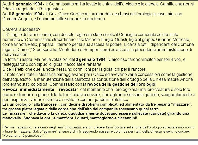 Addì 1 gennaio 1904 - Il Commissario mi ha levato le chiavi dellorologio e le diede a Camillo che non si fidava a regolarlo e lha guastato Addì 8 gennaio 1904 - Il Cav.