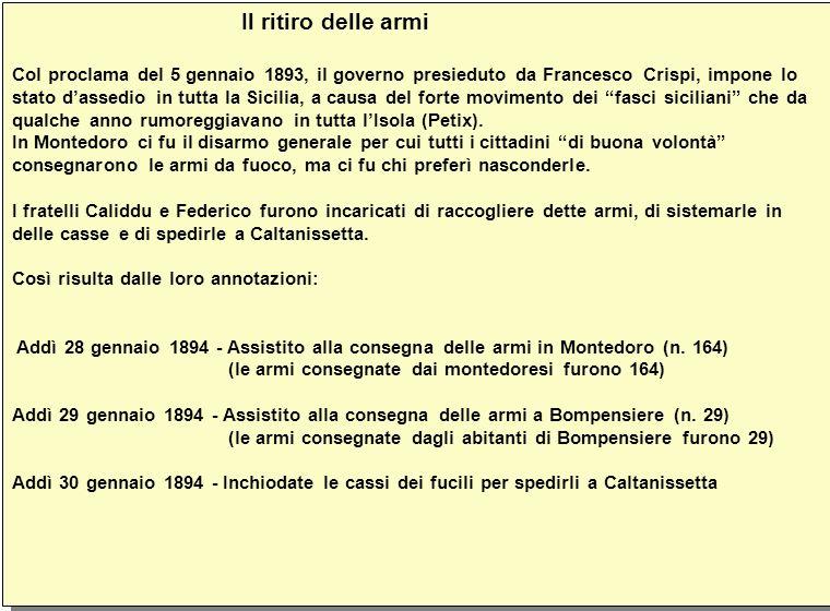 Il ritiro delle armi Col proclama del 5 gennaio 1893, il governo presieduto da Francesco Crispi, impone lo stato dassedio in tutta la Sicilia, a causa del forte movimento dei fasci siciliani che da qualche anno rumoreggiavano in tutta lIsola (Petix).