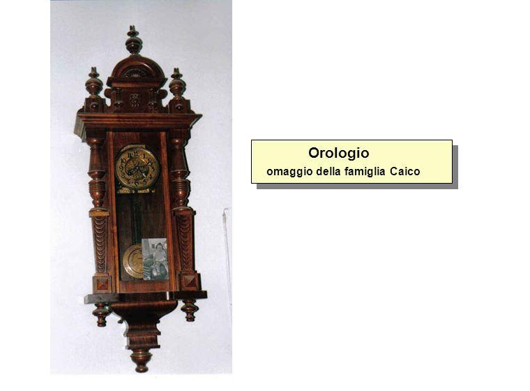 Orologio omaggio della famiglia Caico