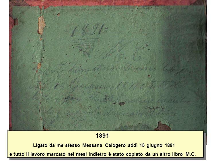 1891 Ligato da me stesso Messana Calogero addì 15 giugno 1891 e tutto il lavoro marcato nei mesi indietro è stato copiato da un altro libro M.C. 1891