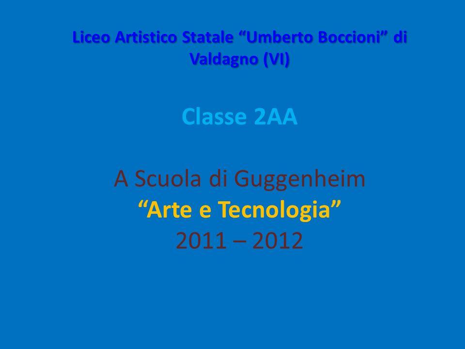 Liceo Artistico Statale Umberto Boccioni di Valdagno (VI) Liceo Artistico Statale Umberto Boccioni di Valdagno (VI) Classe 2AA A Scuola di Guggenheim