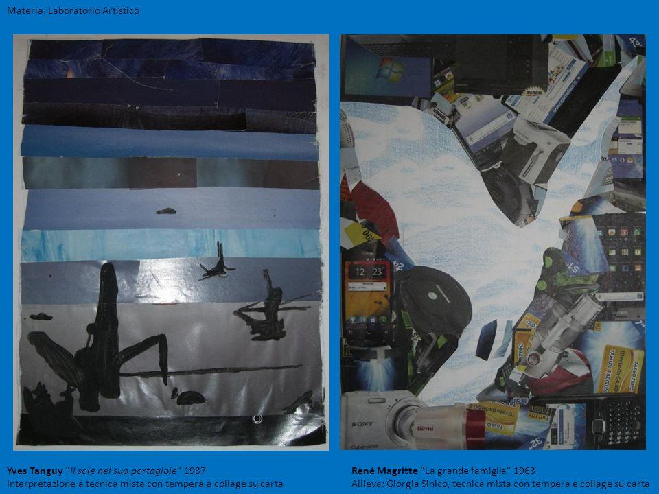 Materia: Laboratorio Artistico René Magritte La grande famiglia 1963 Allieva: Giorgia Sinico, tecnica mista con tempera e collage su carta Yves Tanguy
