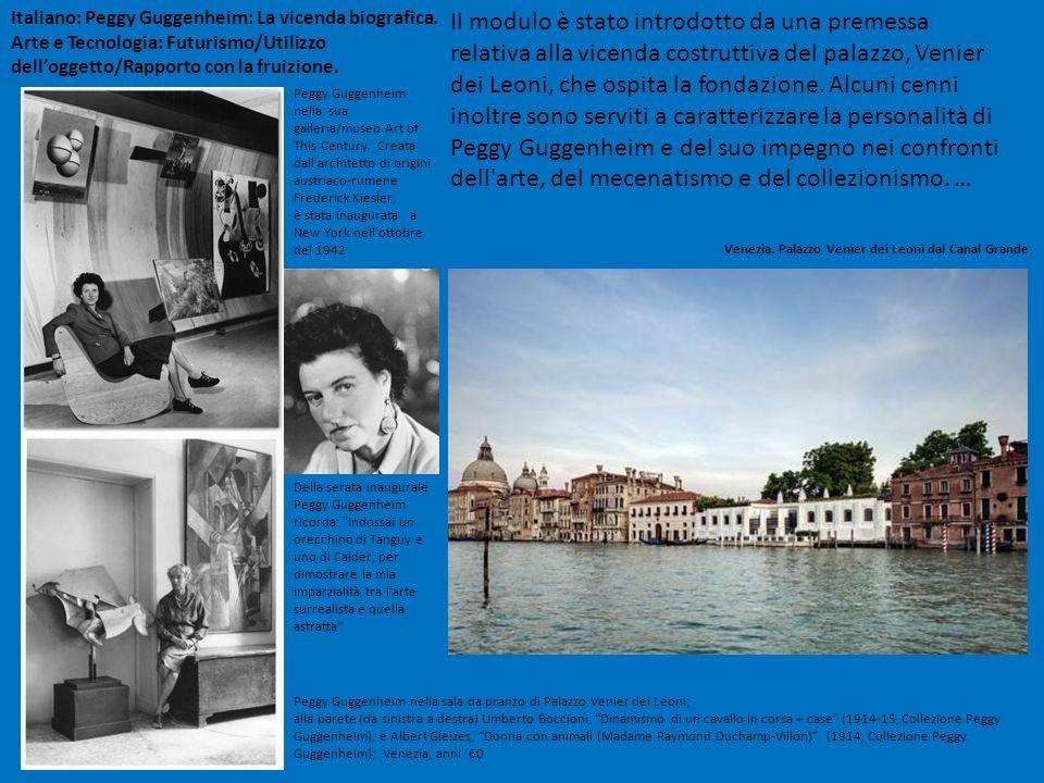Italiano: Peggy Guggenheim: La vicenda biografica. Arte e Tecnologia: Futurismo/Utilizzo delloggetto/Rapporto con la fruizione. Il modulo è stato intr