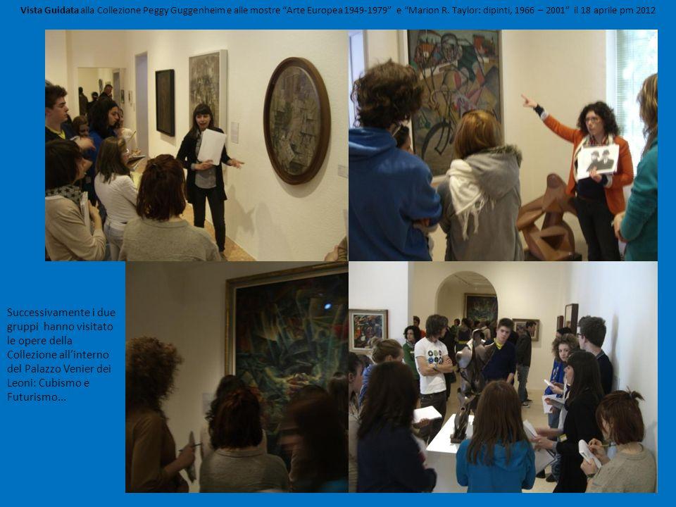 Vista Guidata alla Collezione Peggy Guggenheim e alle mostre Arte Europea 1949-1979 e Marion R. Taylor: dipinti, 1966 – 2001 il 18 aprile pm 2012 Succ