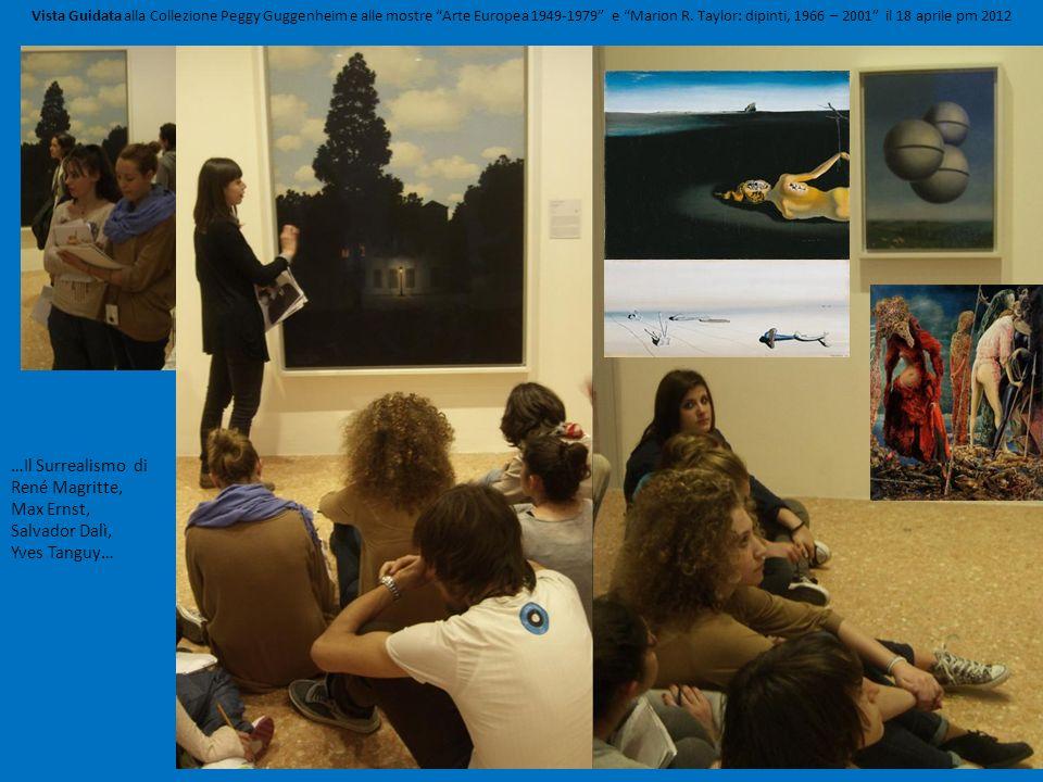 Vista Guidata alla Collezione Peggy Guggenheim e alle mostre Arte Europea 1949-1979 e Marion R. Taylor: dipinti, 1966 – 2001 il 18 aprile pm 2012 …Il