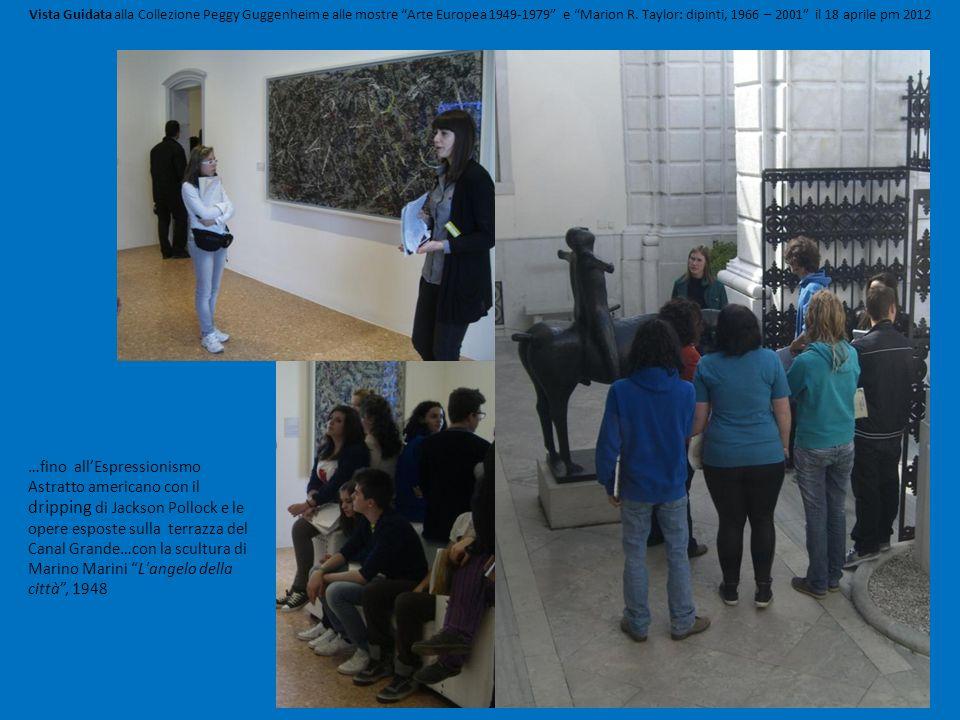 Vista Guidata alla Collezione Peggy Guggenheim e alle mostre Arte Europea 1949-1979 e Marion R. Taylor: dipinti, 1966 – 2001 il 18 aprile pm 2012 …fin