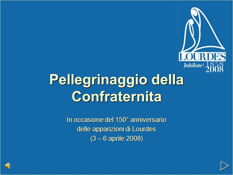 In occasione del 150° anniversario delle apparizioni di Lourdes (3 – 6 aprile 2008) Pellegrinaggio della Confraternita