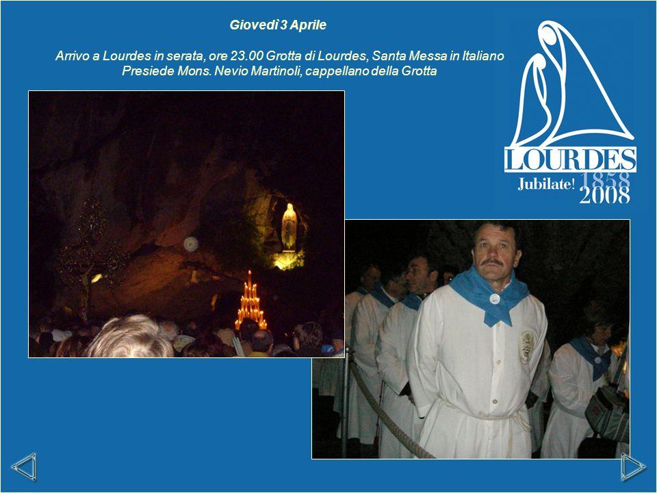 Giovedì 3 Aprile Arrivo a Lourdes in serata, ore 23.00 Grotta di Lourdes, Santa Messa in Italiano Presiede Mons.
