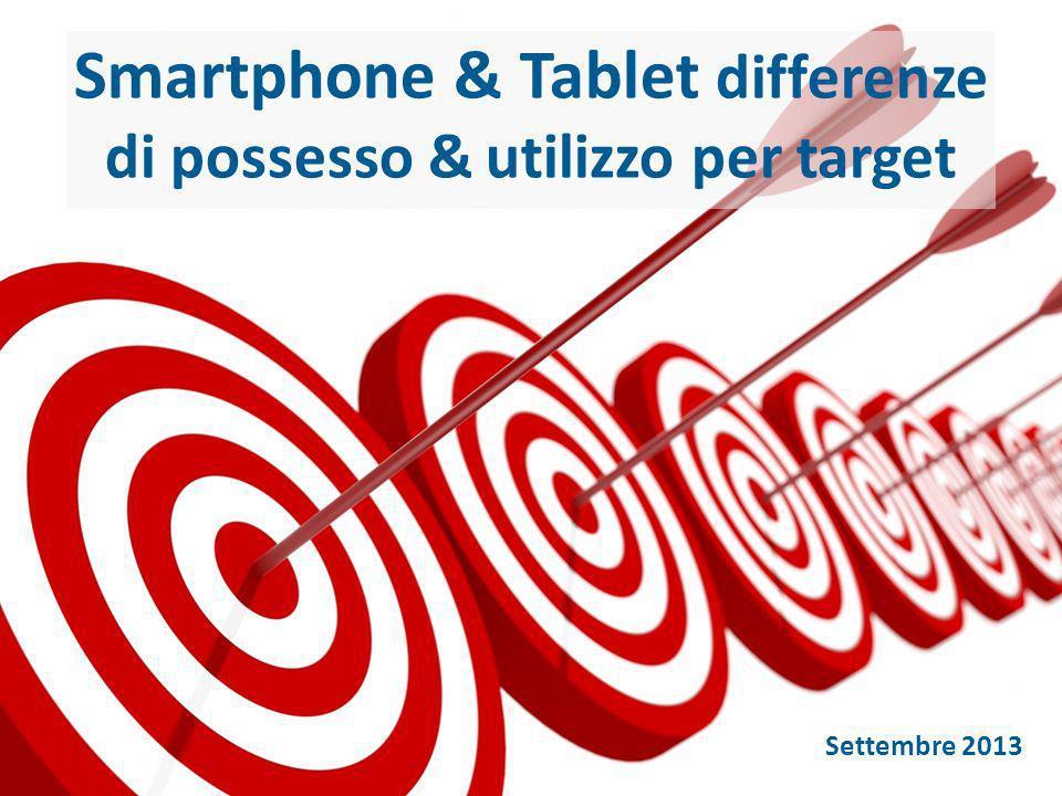 Settembre 2013 Smartphone & Tablet differenze di possesso & utilizzo per target