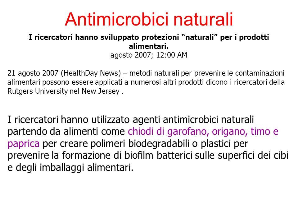 Antimicrobici naturali I ricercatori hanno sviluppato protezioni naturali per i prodotti alimentari.