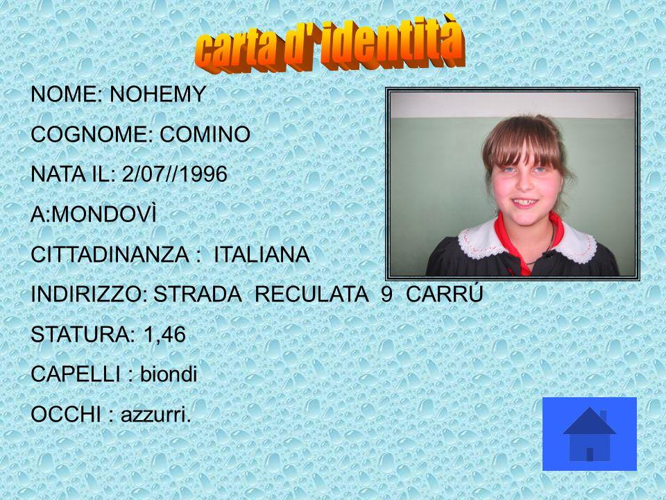 NOME: NOHEMY COGNOME: COMINO NATA IL: 2/07//1996 A:MONDOVÌ CITTADINANZA : ITALIANA INDIRIZZO: STRADA RECULATA 9 CARRÚ STATURA: 1,46 CAPELLI : biondi O