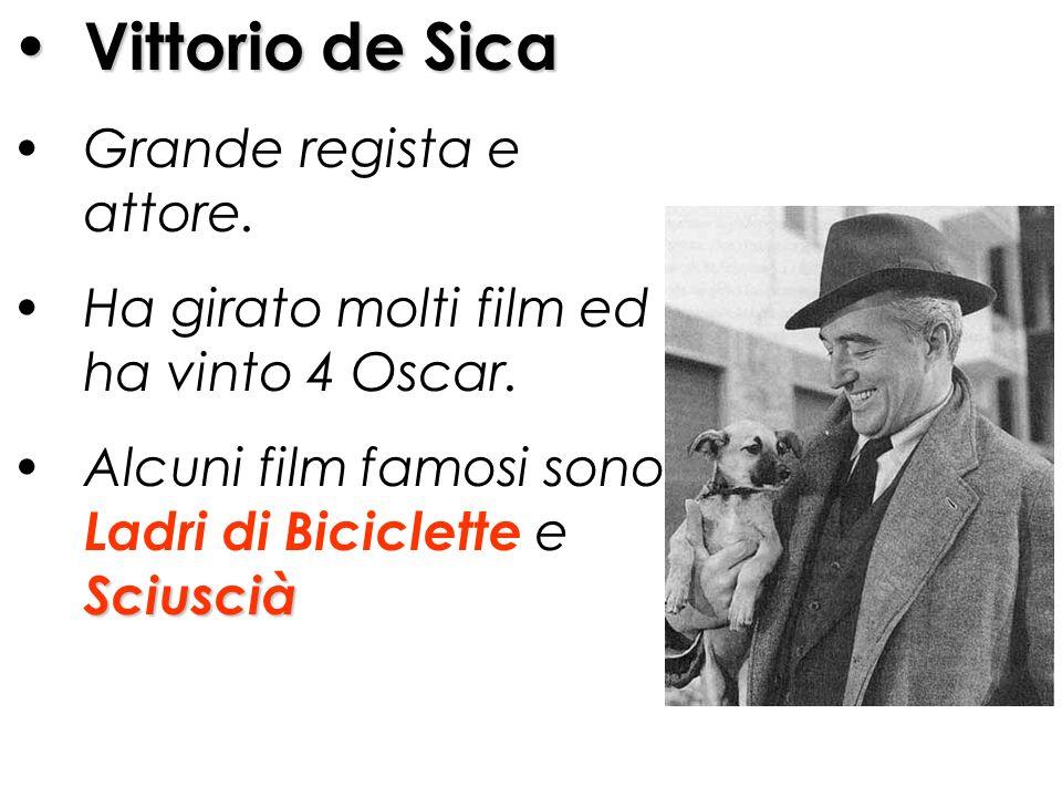 Vittorio de Sica Grande regista e attore. Ha girato molti film ed ha vinto 4 Oscar. Alcuni film famosi sono Ladri di Biciclette e Sciuscià