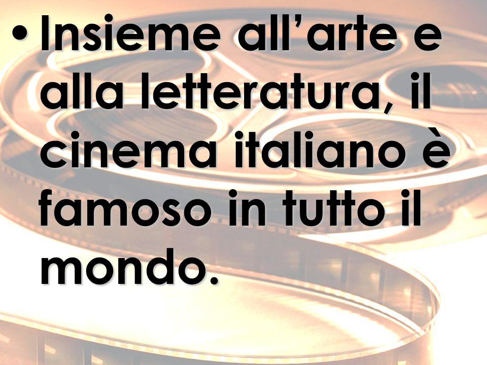Insieme allarte e alla letteratura, il cinema italiano è famoso in tutto il mondo.