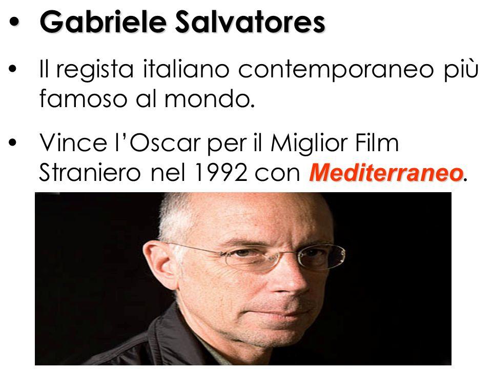 Gabriele Salvatores Il regista italiano contemporaneo più famoso al mondo. Vince lOscar per il Miglior Film Straniero nel 1992 con M MM Mediterraneo.
