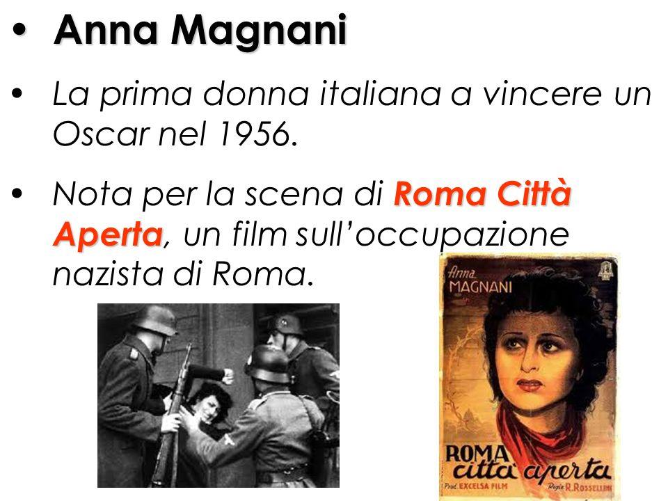 Anna Magnani La prima donna italiana a vincere un Oscar nel 1956. Nota per la scena di R RR Roma Città Aperta, un film sulloccupazione nazista di Roma