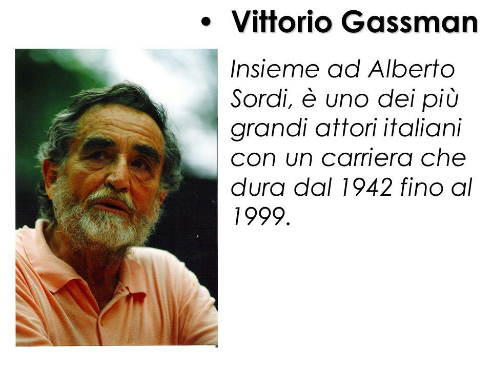 Vittorio Gassman Insieme ad Alberto Sordi, è uno dei più grandi attori italiani con un carriera che dura dal 1942 fino al 1999.