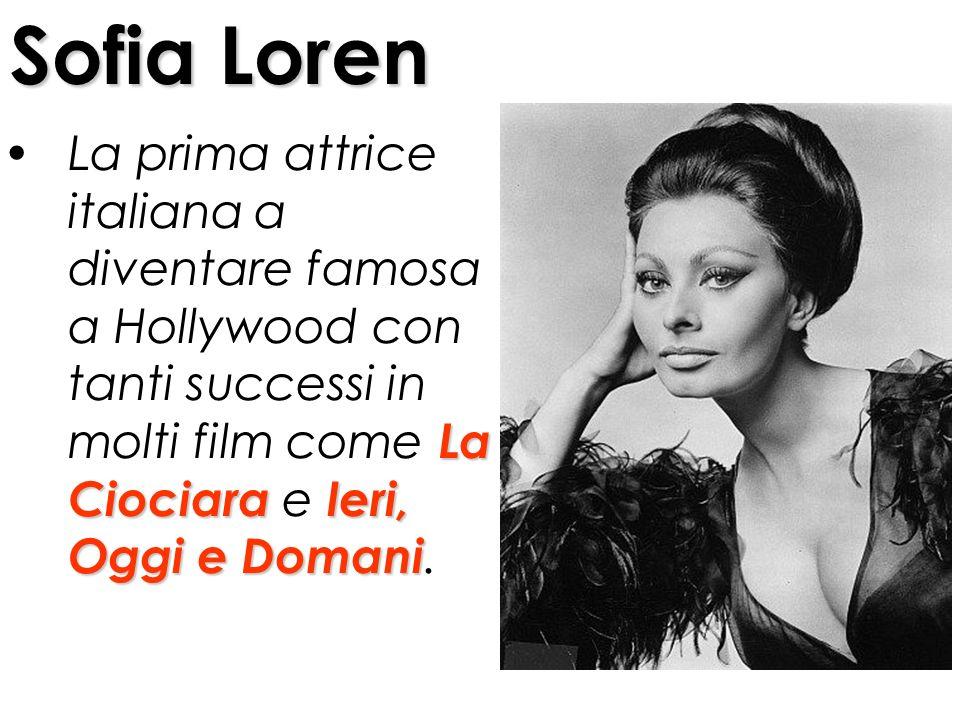 Sofia Loren La prima attrice italiana a diventare famosa a Hollywood con tanti successi in molti film come L LL La Ciociara e I II Ieri, Oggi e Domani