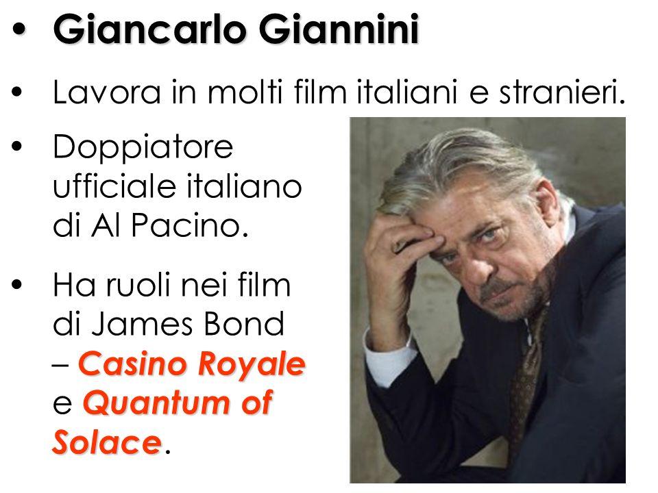 Giancarlo Giannini Lavora in molti film italiani e stranieri. Doppiatore ufficiale italiano di Al Pacino. Ha ruoli nei film di James Bond – C CC Casin