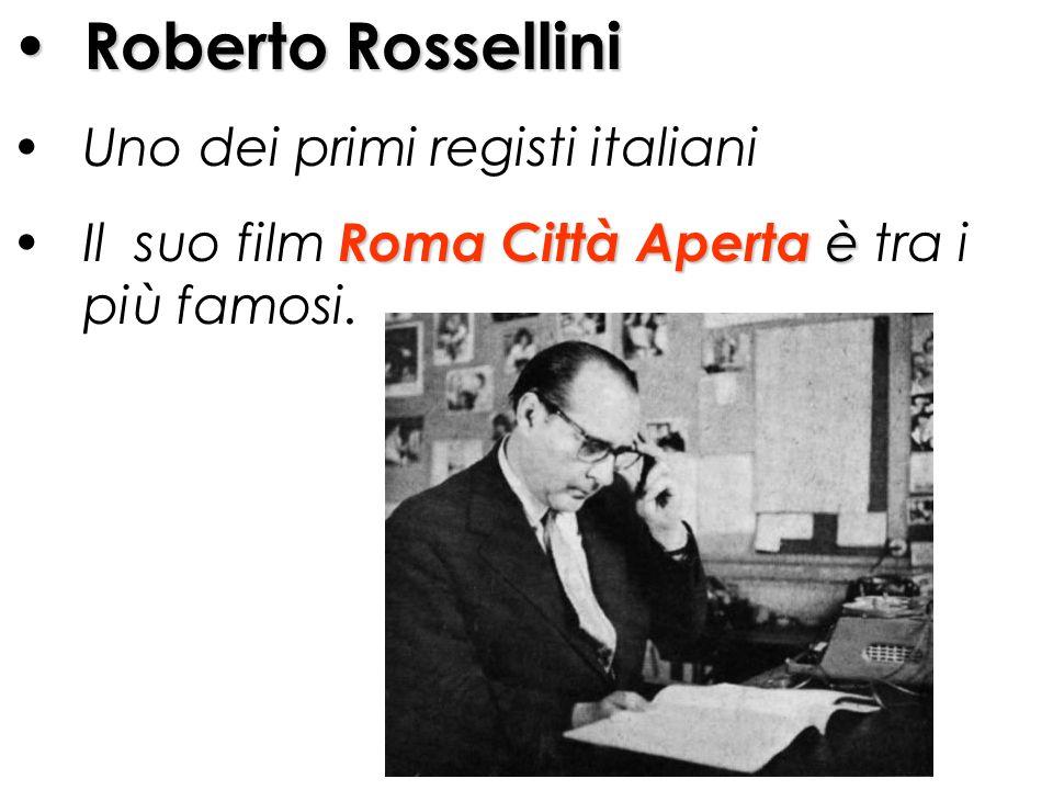 Roberto Rossellini Uno dei primi registi italiani Il suo film R RR Roma Città Aperta è tra i più famosi.