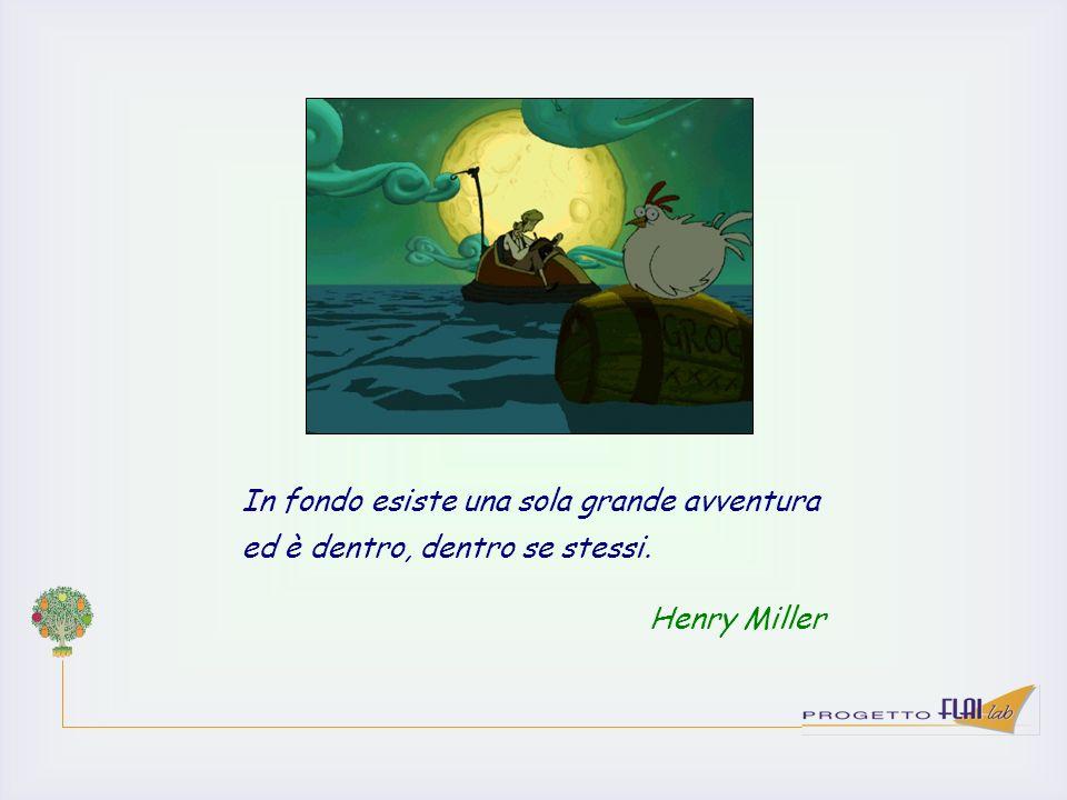 In fondo esiste una sola grande avventura ed è dentro, dentro se stessi. Henry Miller