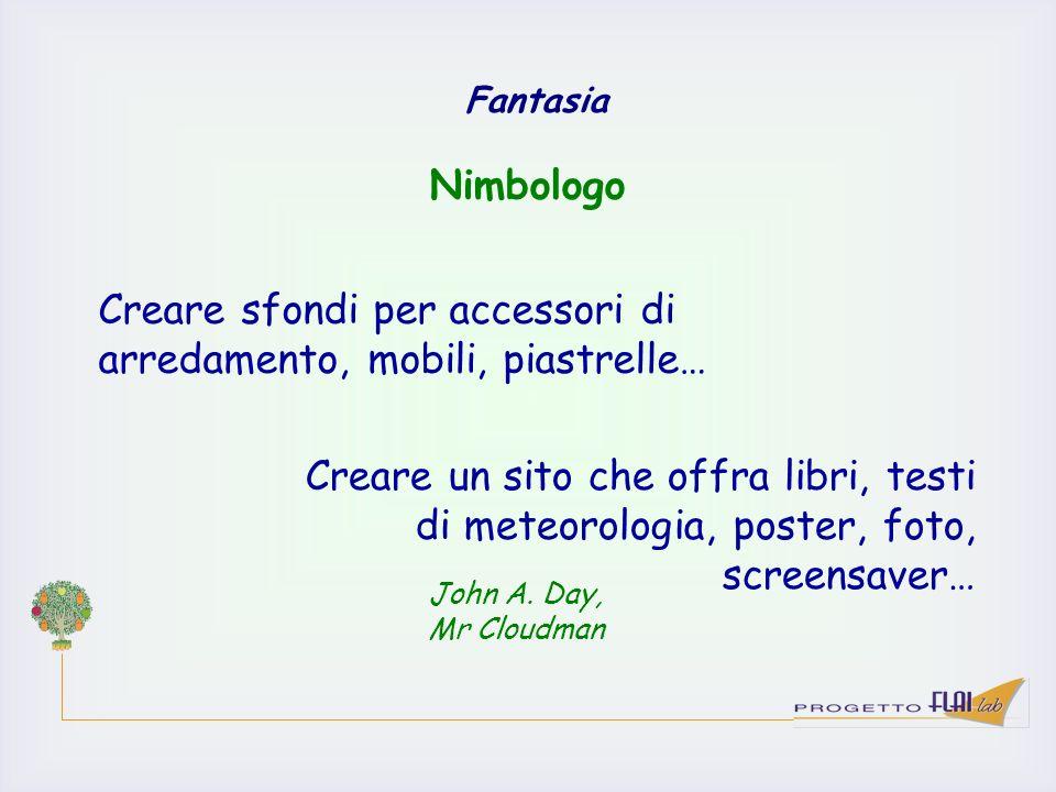 Fantasia Nimbologo Creare sfondi per accessori di arredamento, mobili, piastrelle… Creare un sito che offra libri, testi di meteorologia, poster, foto