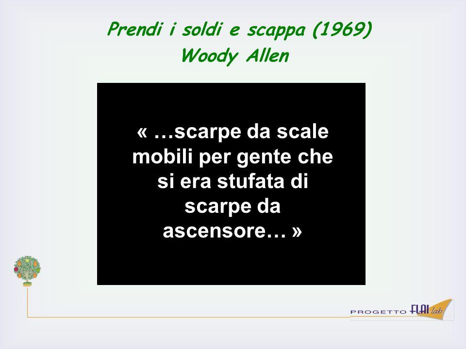 Prendi i soldi e scappa (1969) Woody Allen « …scarpe da scale mobili per gente che si era stufata di scarpe da ascensore… »
