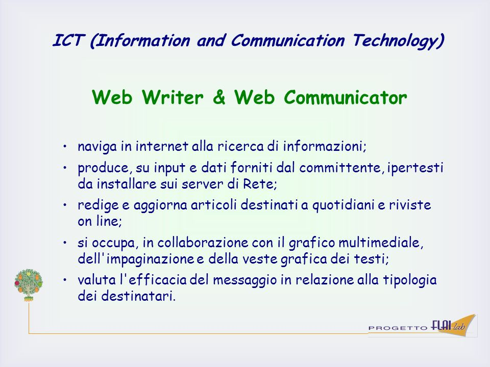 ICT (Information and Communication Technology) naviga in internet alla ricerca di informazioni; produce, su input e dati forniti dal committente, iper