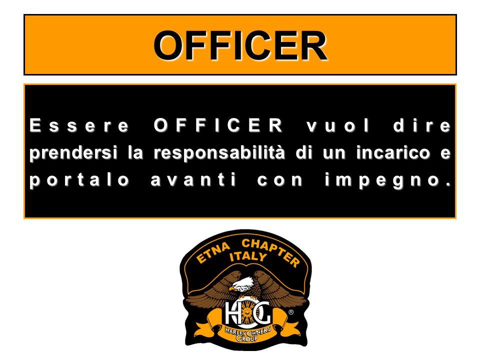 OFFICER Essere OFFICER vuol dire prendersi la responsabilità di un incarico e portalo avanti con impegno.