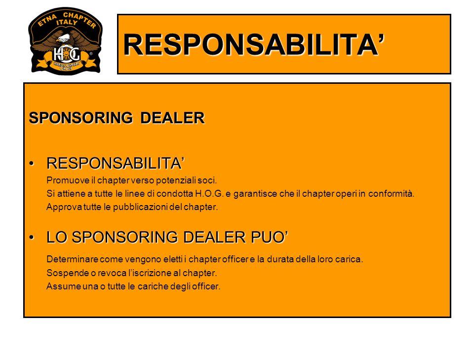 RESPONSABILITA SPONSORING DEALER RESPONSABILITARESPONSABILITA Promuove il chapter verso potenziali soci. Si attiene a tutte le linee di condotta H.O.G