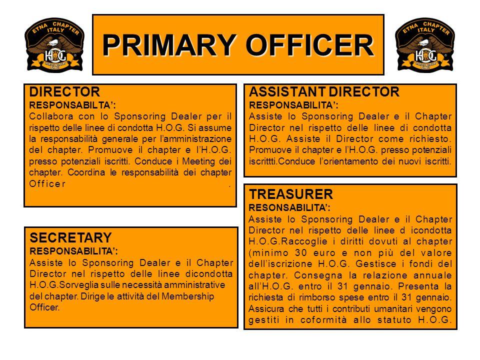 PRIMARY OFFICER DIRECTOR RESPONSABILTA: Collabora con lo Sponsoring Dealer per il rispetto delle linee di condotta H.O.G. Si assume la responsabilità