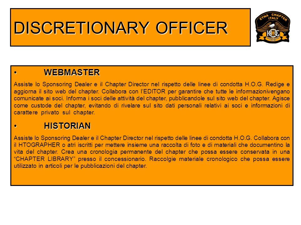 DISCRETIONARY OFFICER WEBMASTER WEBMASTER Assiste lo Sponsoring Dealer e il Chapter Director nel rispetto delle linee di condotta H.O.G. Redige e aggi