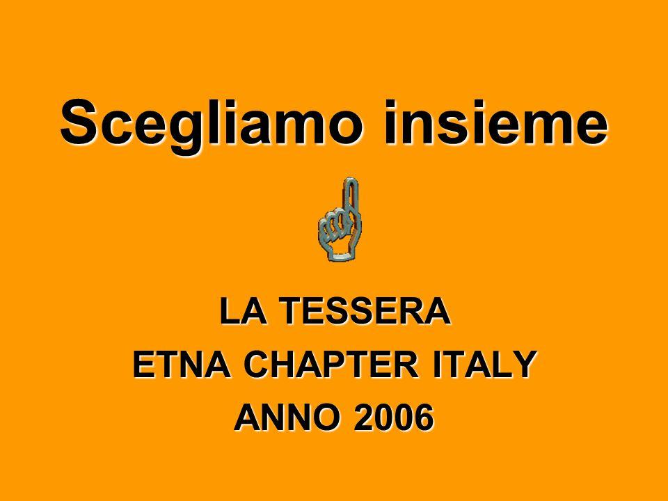 Scegliamo insieme LA TESSERA ETNA CHAPTER ITALY ANNO 2006
