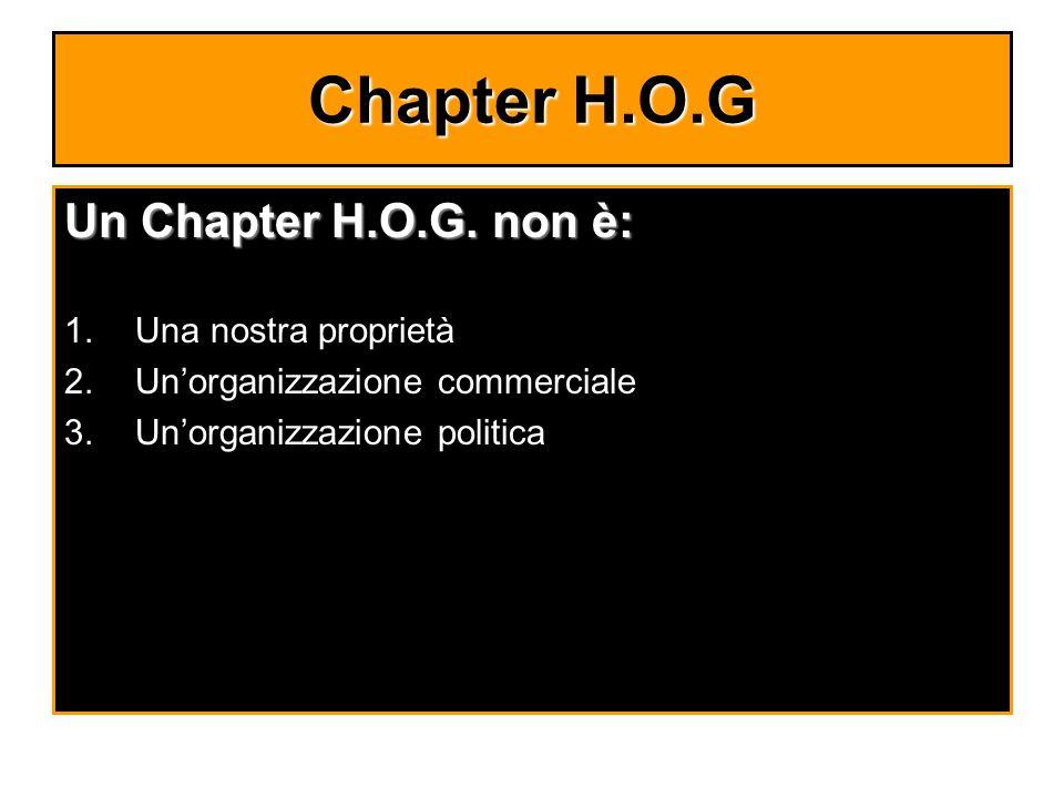Chapter H.O.G Un Chapter H.O.G. non è: 1.Una nostra proprietà 2.Unorganizzazione commerciale 3.Unorganizzazione politica
