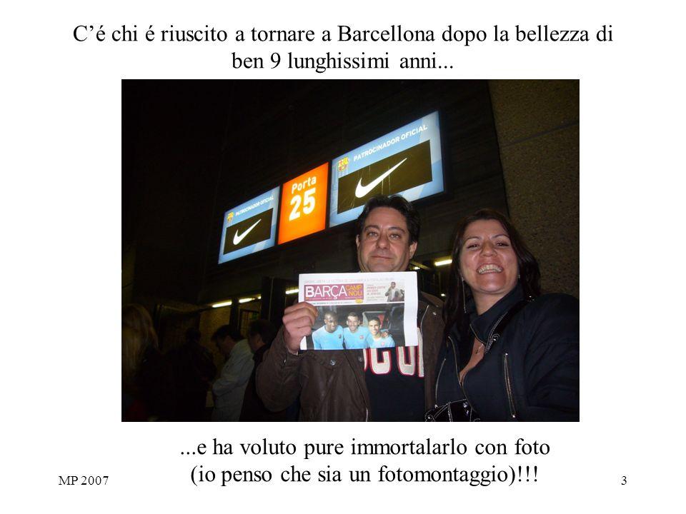MP 20073 Cé chi é riuscito a tornare a Barcellona dopo la bellezza di ben 9 lunghissimi anni......e ha voluto pure immortalarlo con foto (io penso che sia un fotomontaggio)!!!