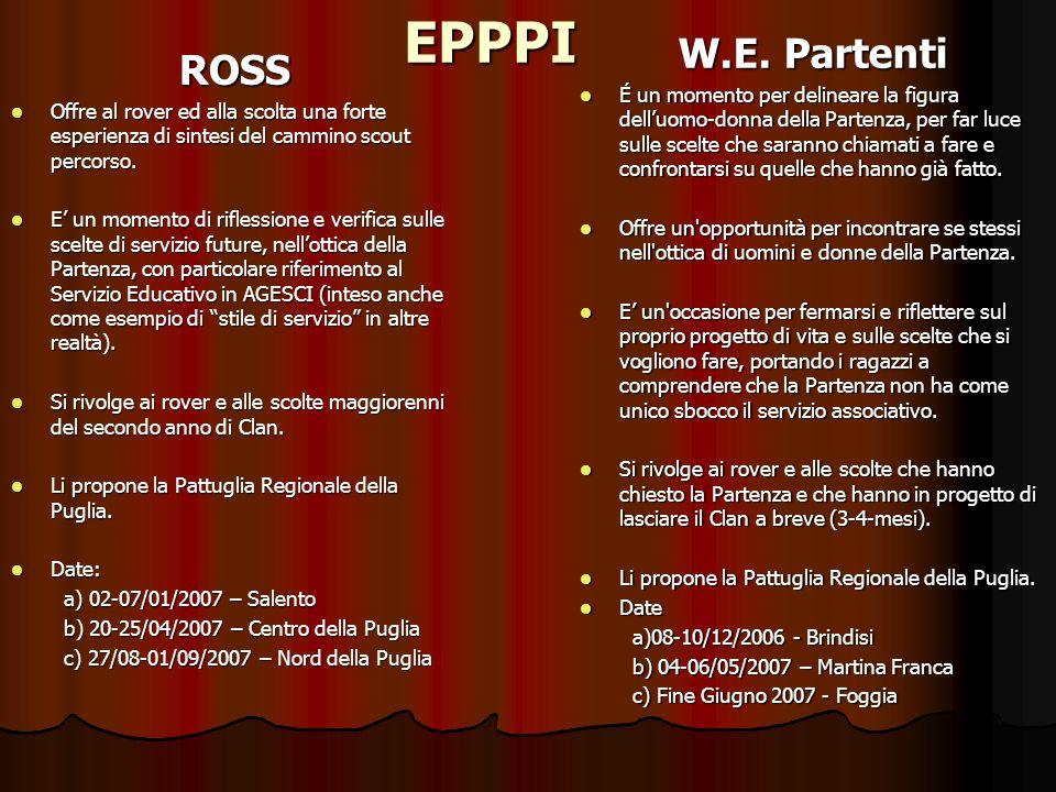 EPPPIROSS Offre al rover ed alla scolta una forte esperienza di sintesi del cammino scout percorso. Offre al rover ed alla scolta una forte esperienza