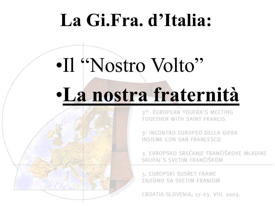 La Gi.Fra. dItalia: Il Nostro Volto La nostra fraternità
