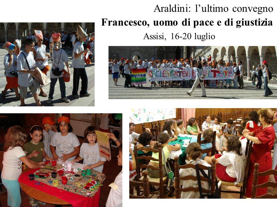 Araldini: lultimo convegno Francesco, uomo di pace e di giustizia Assisi, 16-20 luglio