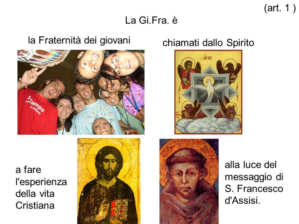 La Gi.Fra. è la Fraternità dei giovani chiamati dallo Spirito a fare l'esperienza della vita Cristiana alla luce del messaggio di S. Francesco d'Assis