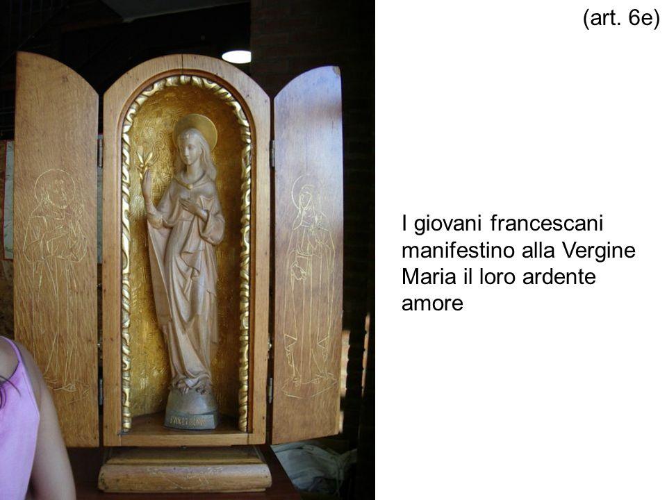 I giovani francescani manifestino alla Vergine Maria il loro ardente amore (art. 6e)